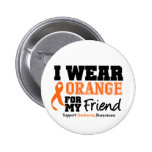 Leukemia I Wear Orange For My Friend Button