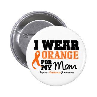 Leukemia I Wear Orange For My Mom Button