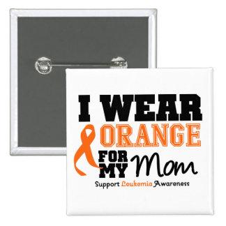 Leukemia I Wear Orange For My Mom Pinback Button