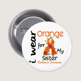 Leukemia I Wear Orange For My Sister 43 Button