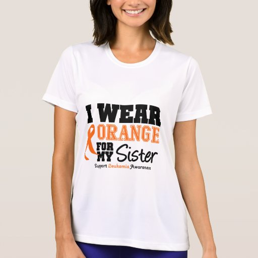 leukemia i wear orange for my sister t shirts zazzle. Black Bedroom Furniture Sets. Home Design Ideas