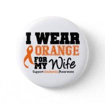 Leukemia I Wear Orange For My Wife Pinback Button