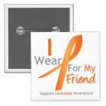 Leukemia I Wear Orange Ribbon Friend Buttons