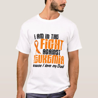 LEUKEMIA In The Fight For My Dad 1 T-Shirt