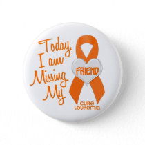 Leukemia Missing My Friend 1 Pinback Button