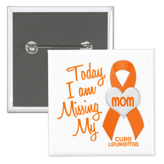 Leukemia Missing My Mom 1 Pinback Button