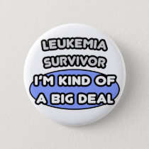 Leukemia Survivor ... I'm Kind of a Big Deal Pinback Button