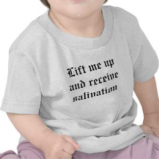 Levánteme para arriba y reciba la salivación camisetas