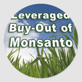 Leveraged Buy-out of Monsanto A3 Classic Round Sticker