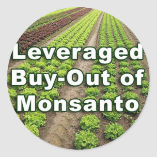 Leveraged Buy-out of Monsanto Classic Round Sticker