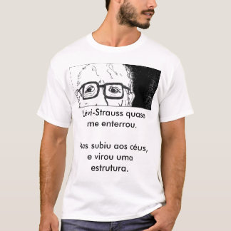 Lévi-Strauss almost buried me… T-Shirt