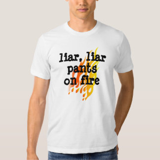 'Liar,Liar Pants on Fire' T shirt