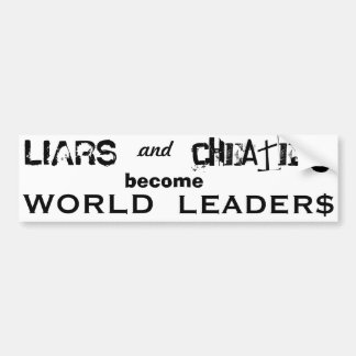LIARS CHEATERS WORLD LEADERS white bumber sticker Bumper Sticker