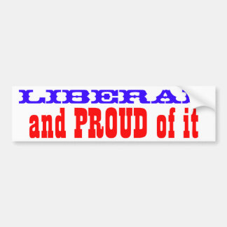 Liberal and PROUD of it Bumper Sticker
