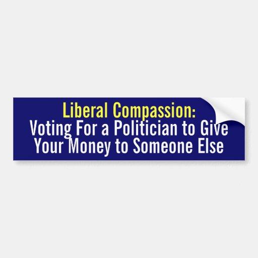 Liberal Compassion: Voting for a Politician to... Car Bumper Sticker