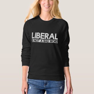Liberal is not a bad word sweatshirt