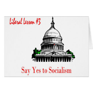 Liberal Lesson 3.	Say Yes To Socialism Card