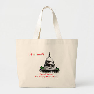 Liberal Lesson 8 Spend Money We Simply Don't Have. Large Tote Bag