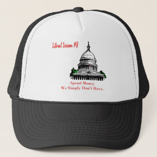 Liberal Lesson 8 Spend Money We Simply Don't Have. Trucker Hat
