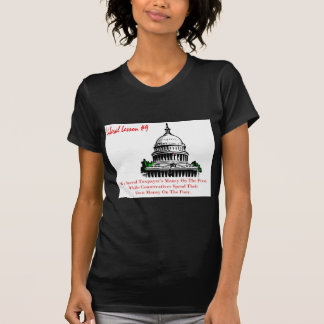Liberal Lesson 9.We Spend Taxpayer's Money Tshirts