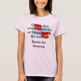 Liberal: One whose assets are not threatened T-Shirt