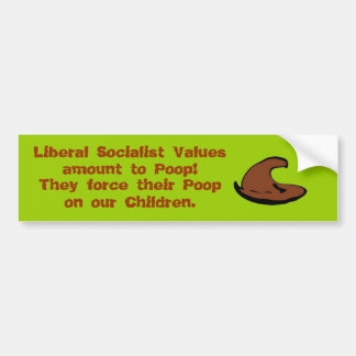 Liberal Socialist Values, amount to Poop!, They... Bumper Sticker