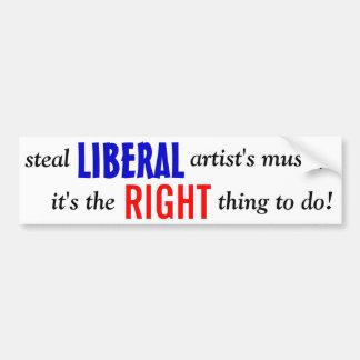 LIBERAL, steal, artist's music,, it's the, thin... Car Bumper Sticker