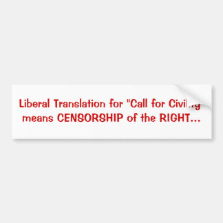 "Liberal Translation for ""Call for Civility""mean... Car Bumper Sticker"