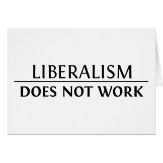Liberalism Does Not Work Card
