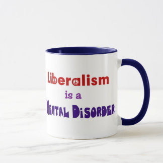Liberalism is a Mental Disorder 3 Mug