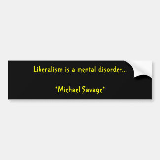 Liberalism is a mental disorder...             ... bumper stickers