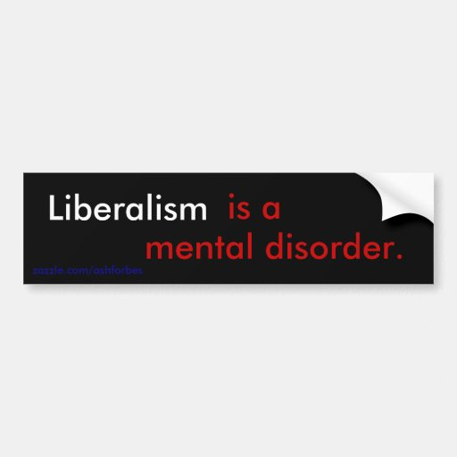 Liberalism is a mental disorder. car bumper sticker
