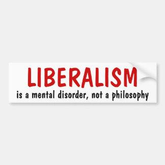 LIBERALISM, is a mental disorder, not a philosophy Car Bumper Sticker