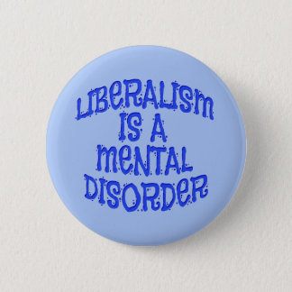 Liberalism Is A Mental Disorder Pins