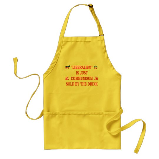 LIBERALISM IS JUST COMMUNISM ADULT APRON