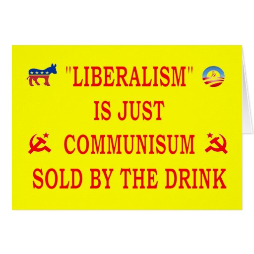 LIBERALISM IS JUST COMMUNISM GREETING CARD
