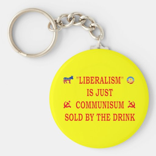 LIBERALISM IS JUST COMMUNISM KEYCHAIN