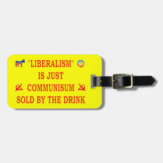 LIBERALISM IS JUST COMMUNISM TAG FOR BAGS