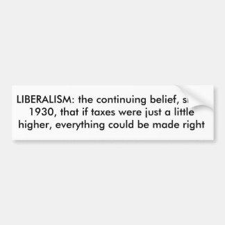 LIBERALISM: the continuing belief, since 1930, ... Bumper Sticker
