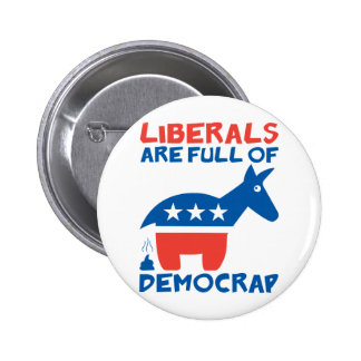 Liberals are full of DemoCRAP Pinback Buttons