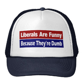 Liberals Are Funny .... Because They're Dumb Trucker Hat