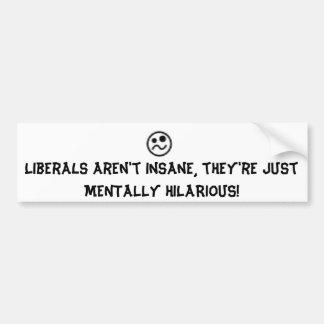 Liberals are hilarious! car bumper sticker