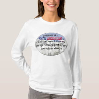 Liberals are low class Dregs T-Shirt
