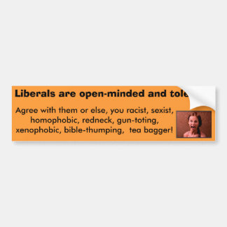 Liberals are openminded and tolerant-NOT! sticker Car Bumper Sticker