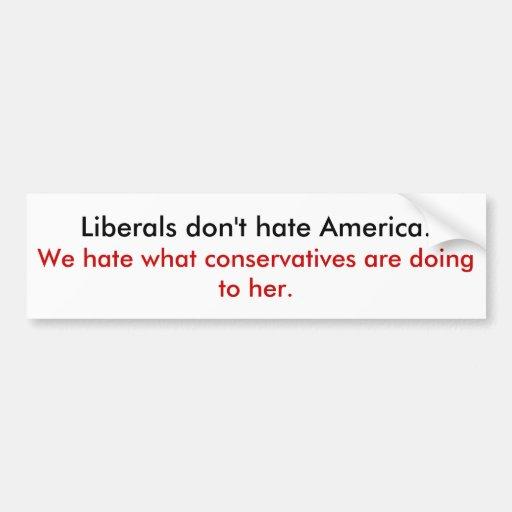 Liberals Don T Hate America Car Bumper Sticker Zazzle