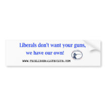 Liberals don't want your guns bumper sticker