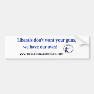 Liberals don't want your guns bumper sticker car bumper sticker