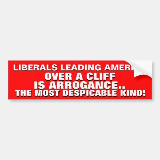 LIBERALS LEADING AMERICA OVER A CLIFF IS ARROGANCE BUMPER STICKER