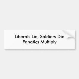 Liberals Lie, Soldiers DieFanatics Multiply Bumper Sticker