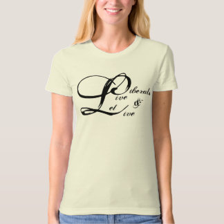 Liberals live and let live T-Shirt